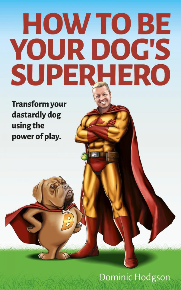 The Amazon best selling dog training book 'How to Be Your Dog's Superhero'